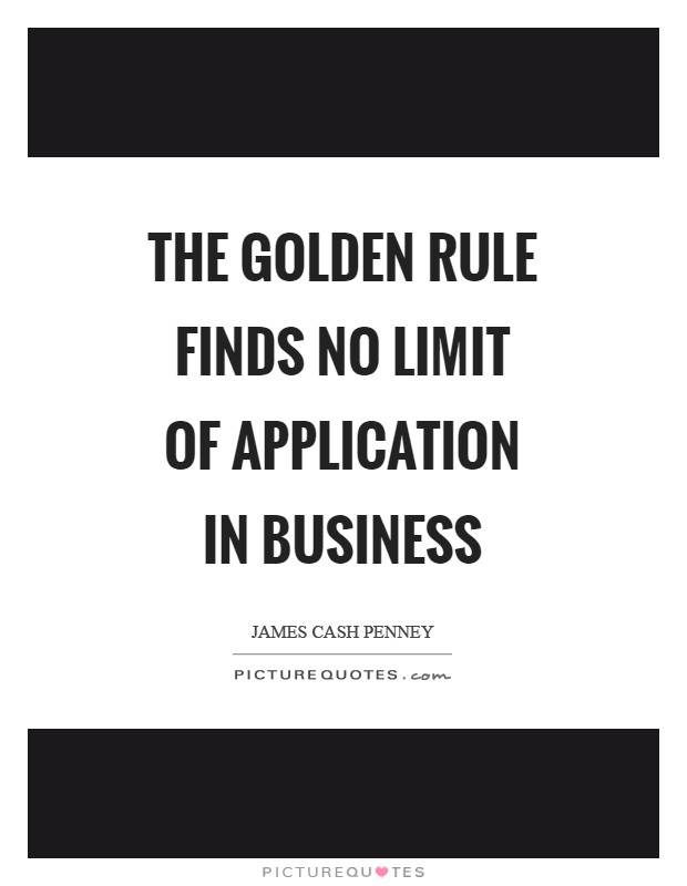 The Golden Rule finds no limit of application in business Picture Quote #1