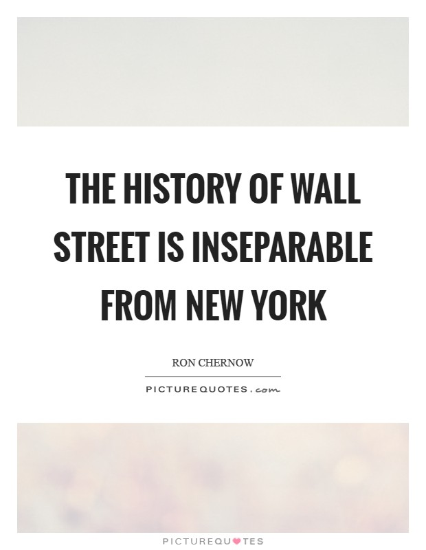 The history of Wall Street is inseparable from New York Picture Quote #1