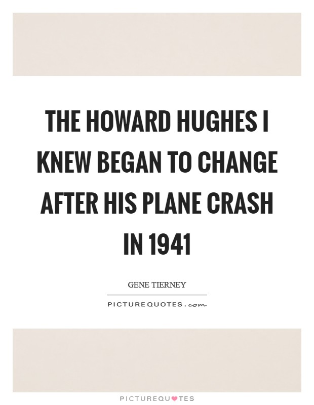 The Howard Hughes I knew began to change after his plane crash in 1941 Picture Quote #1