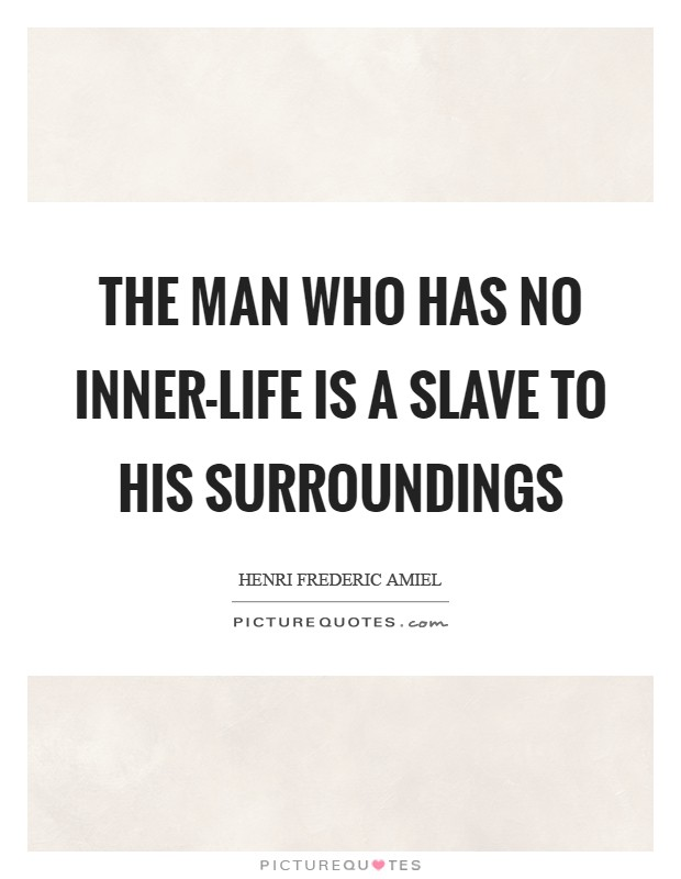 The man who has no inner-life is a slave to his surroundings Picture Quote #1