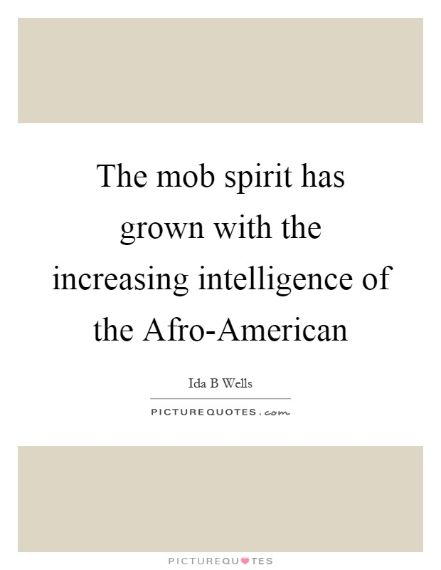 The mob spirit has grown with the increasing intelligence of the Afro-American Picture Quote #1