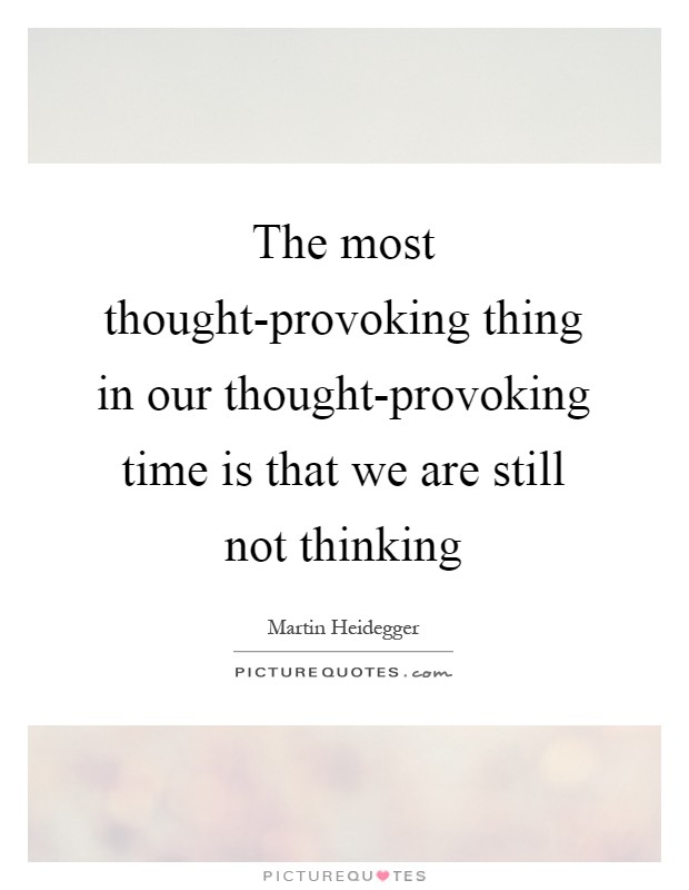 The most thought-provoking thing in our thought-provoking time is that we are still not thinking Picture Quote #1