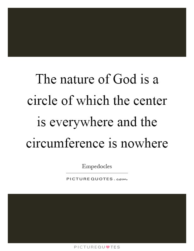 The nature of God is a circle of which the center is everywhere and the circumference is nowhere Picture Quote #1