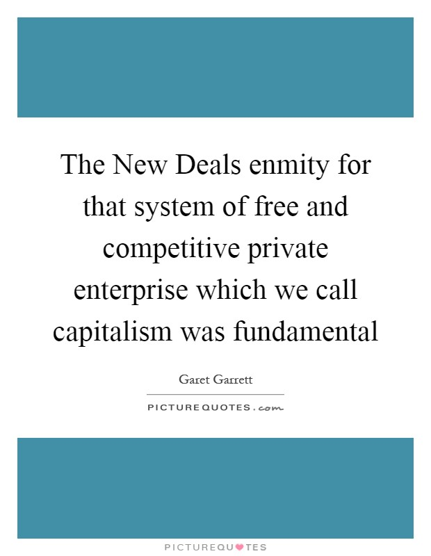 The New Deals enmity for that system of free and competitive private enterprise which we call capitalism was fundamental Picture Quote #1