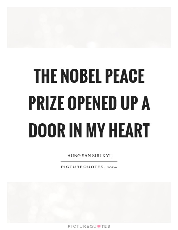 The Nobel Peace Prize opened up a door in my heart Picture Quote #1