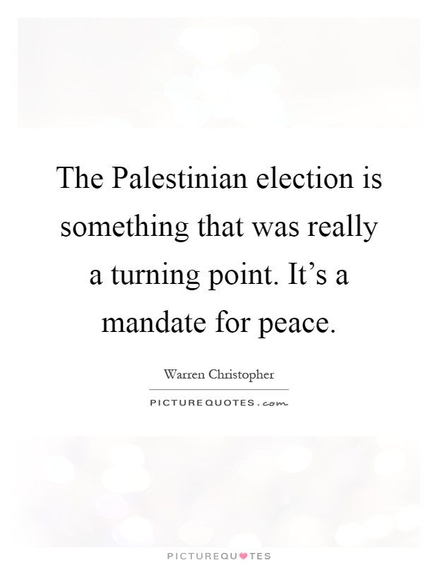 The Palestinian election is something that was really a turning point. It's a mandate for peace Picture Quote #1