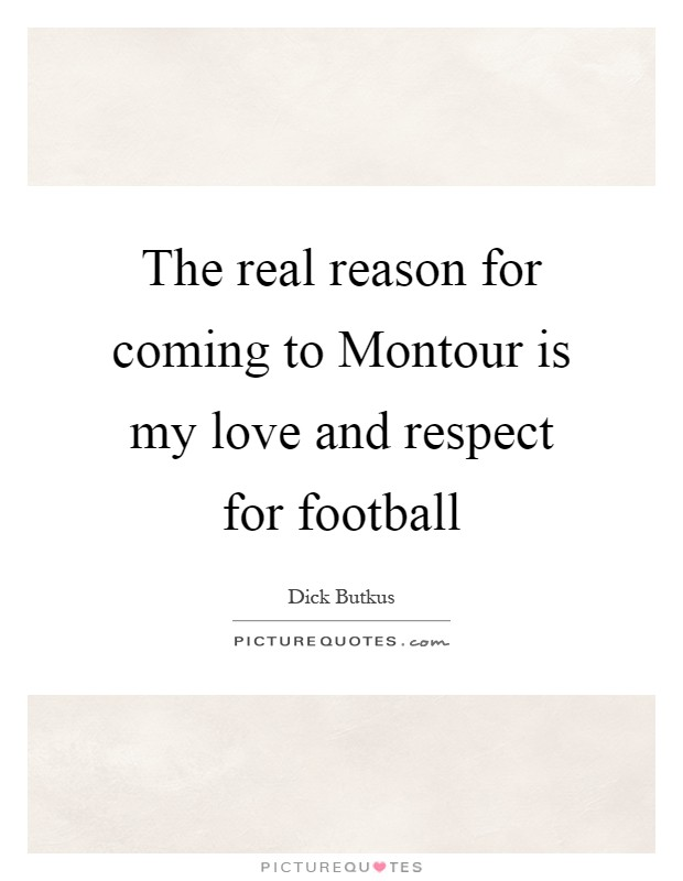 The real reason for coming to Montour is my love and respect for football Picture Quote #1