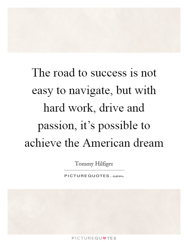 will you obtain the american dream if you work hard The day you own a big house, have a family with two kids, pets, a beautiful wife, the day your job is secured, everyone is happy and life is good, that is the day you have reached the american dream.