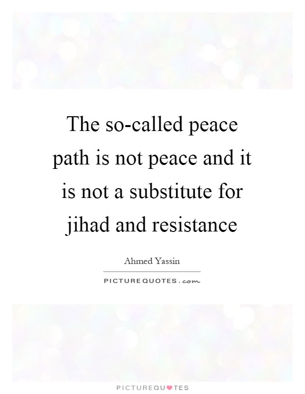 The so-called peace path is not peace and it is not a substitute for jihad and resistance Picture Quote #1