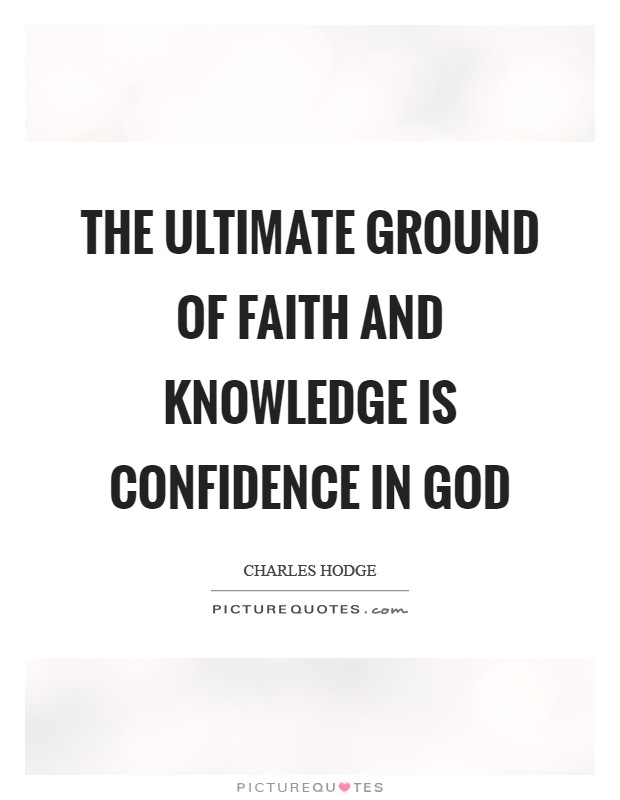 the ultimate ground of faith and knowledge is confidence in god