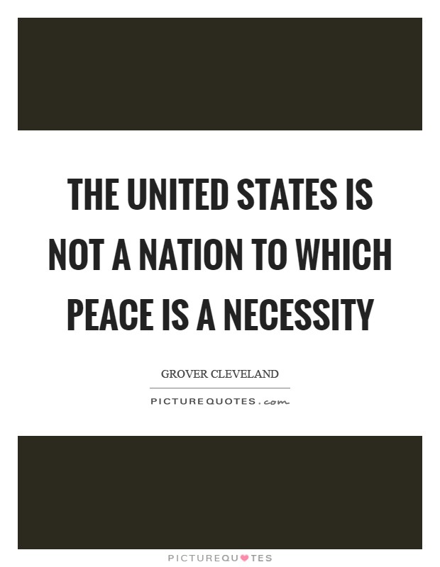 The United States is not a nation to which peace is a necessity Picture Quote #1