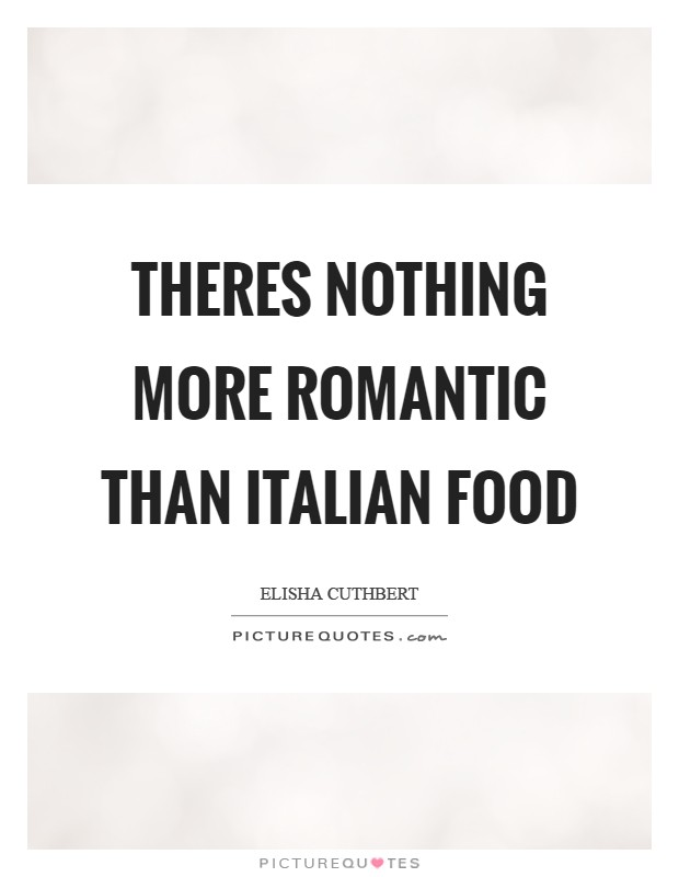 Theres nothing more romantic than Italian food Picture Quote #1