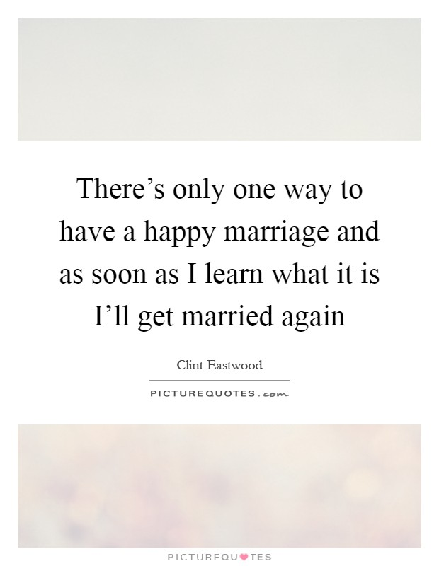 There's only one way to have a happy marriage and as soon as I learn what it is I'll get married again Picture Quote #1