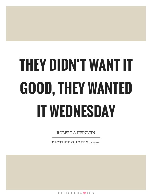 They didn't want it good, they wanted it Wednesday Picture Quote #1