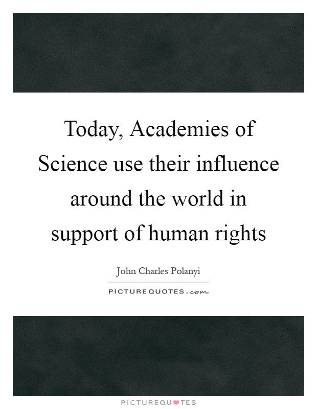 Today, Academies of Science use their influence around the world in support of human rights Picture Quote #1