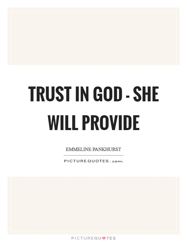 Trust in God - she will provide Picture Quote #1