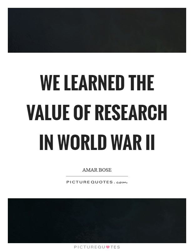 We learned the value of research in World War II Picture Quote #1