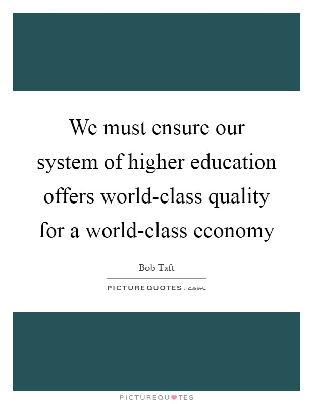 We must ensure our system of higher education offers world-class quality for a world-class economy Picture Quote #1