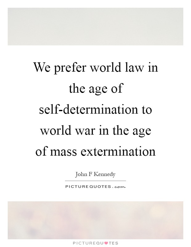 We prefer world law in the age of self-determination to world war in the age of mass extermination Picture Quote #1
