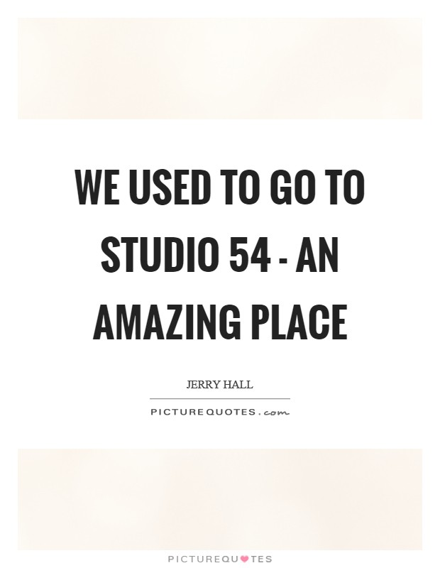 We used to go to Studio 54 - an amazing place Picture Quote #1