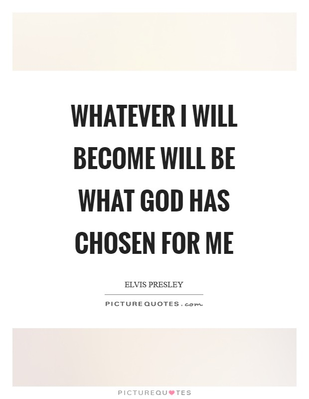 Whatever I will become will be what God has chosen for me Picture Quote #1