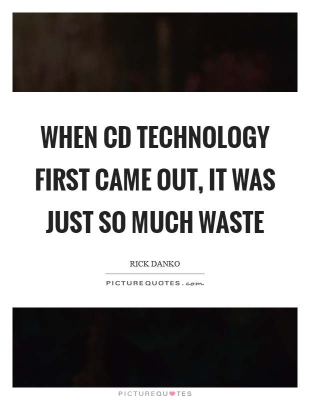 When CD technology first came out, it was just so much waste Picture Quote #1