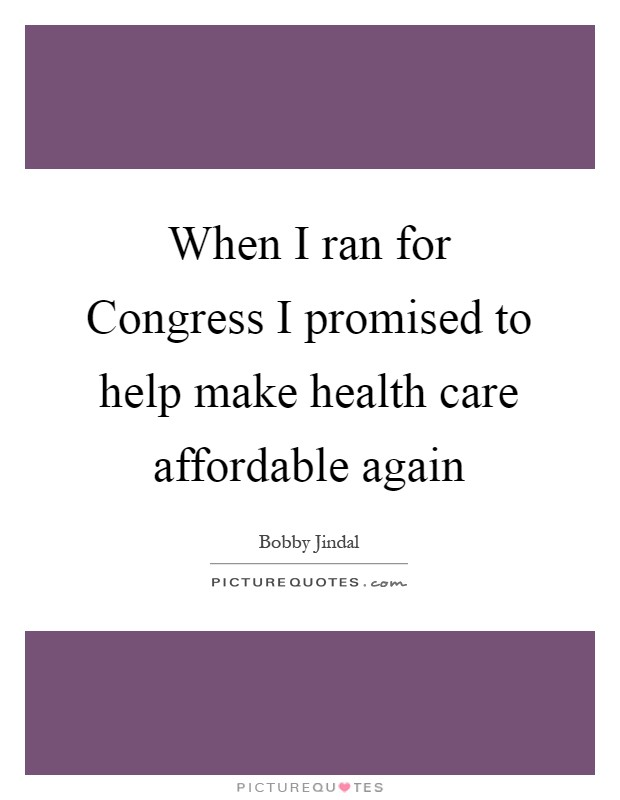 When I ran for Congress I promised to help make health care affordable again Picture Quote #1