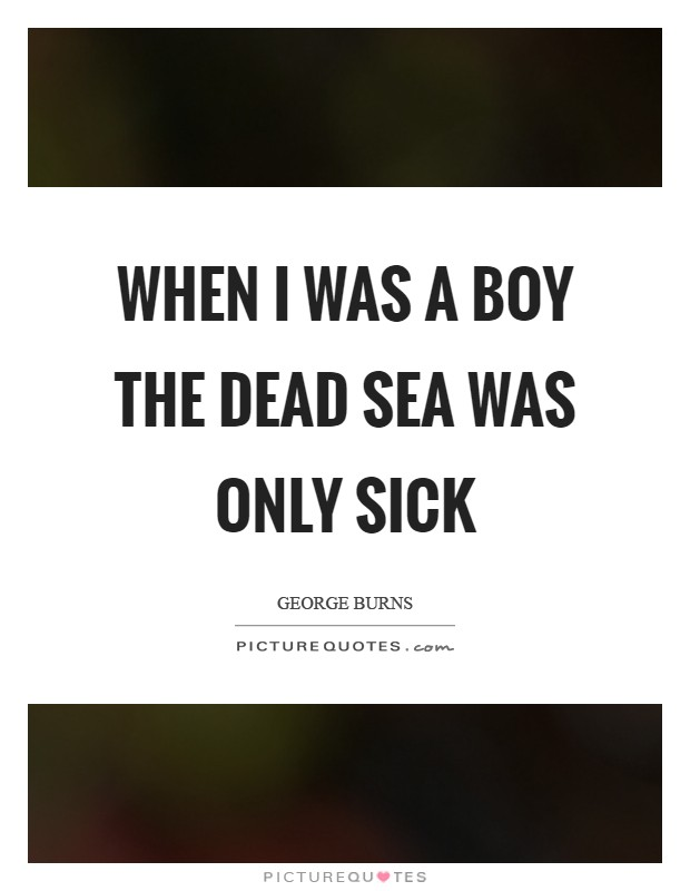 When I was a boy the Dead Sea was only sick Picture Quote #1