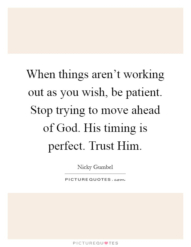 When Things Don T Work Out Quotes: When Things Aren't Working Out As You Wish, Be Patient