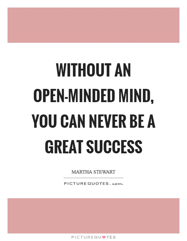 Without an open-minded mind, you can never be a great success Picture Quote #1