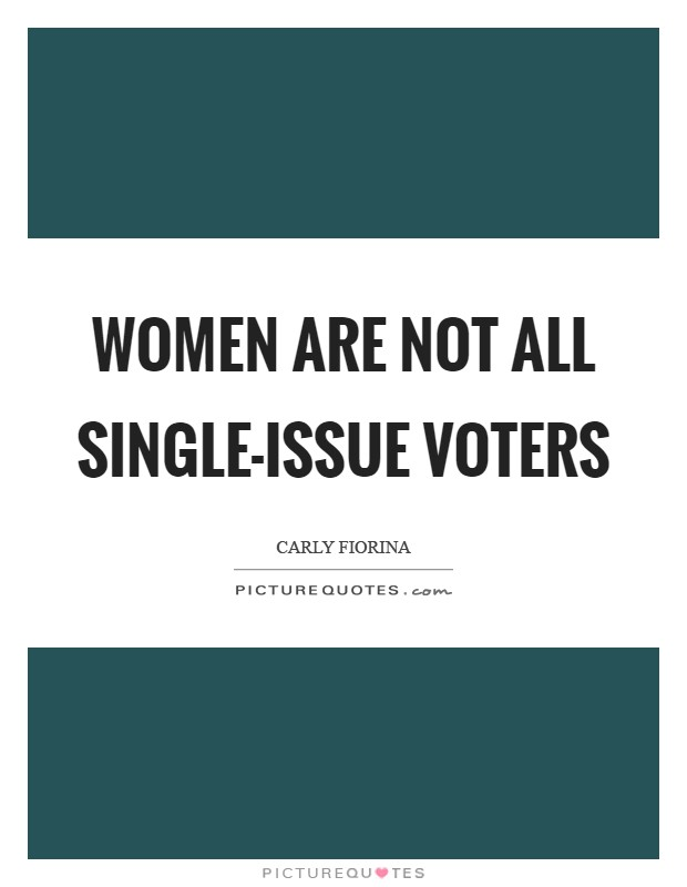 Women are not all single-issue voters Picture Quote #1