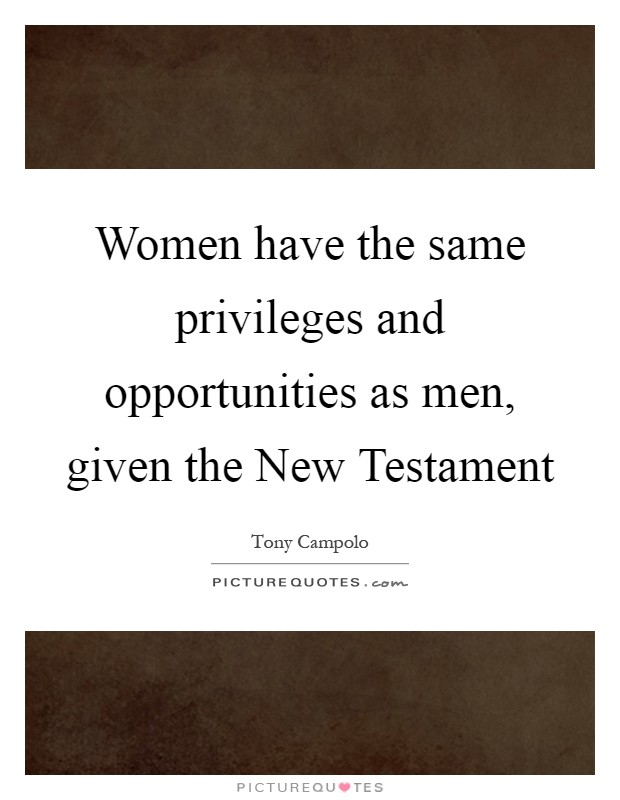 Women have the same privileges and opportunities as men, given the New Testament Picture Quote #1