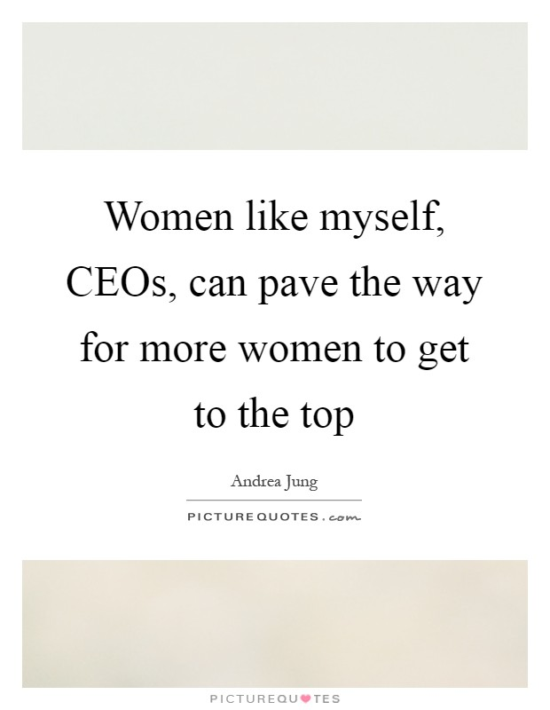Women like myself, CEOs, can pave the way for more women to get to the top Picture Quote #1