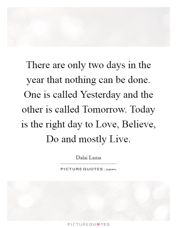 Dalai Lama Quotes & Sayings (845 Quotations) - Page 6 Dalai Lama Quotes There Are Only Two Days