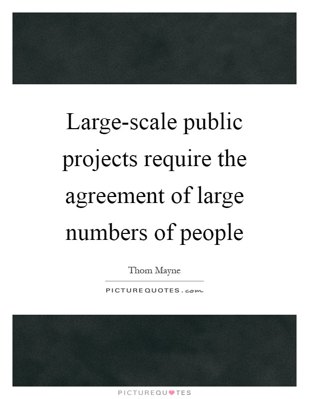 Large-scale public projects require the agreement of large numbers of people Picture Quote #1
