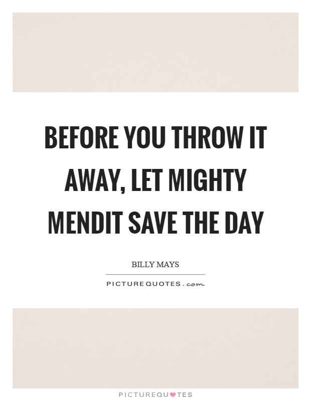 Before You Throw It Away Let Mighty Mendit Save The Day Picture