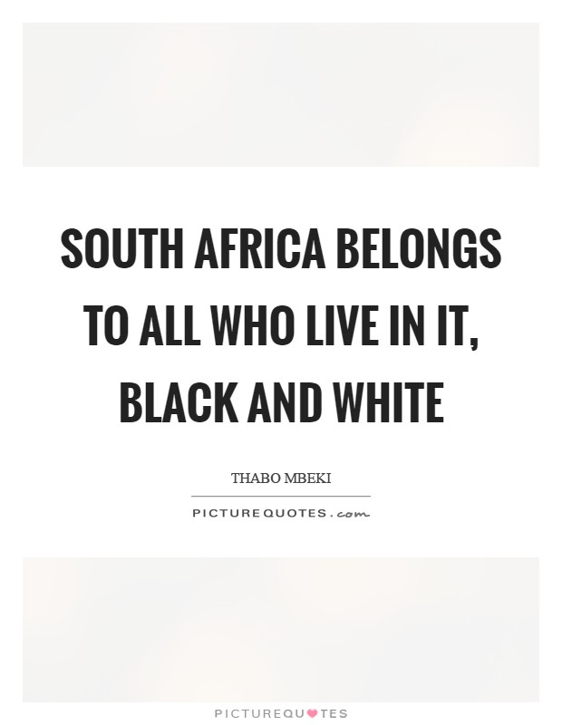 South Africa belongs to all who live in it, black and white Picture Quote #1