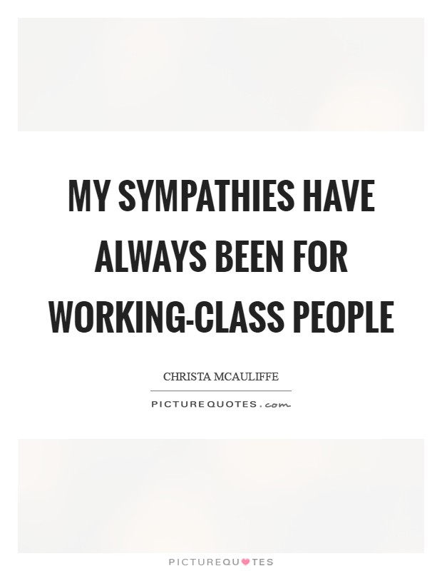 My sympathies have always been for working-class people Picture Quote #1
