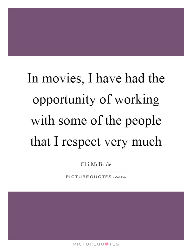 In movies, I have had the opportunity of working with some of the people that I respect very much Picture Quote #1