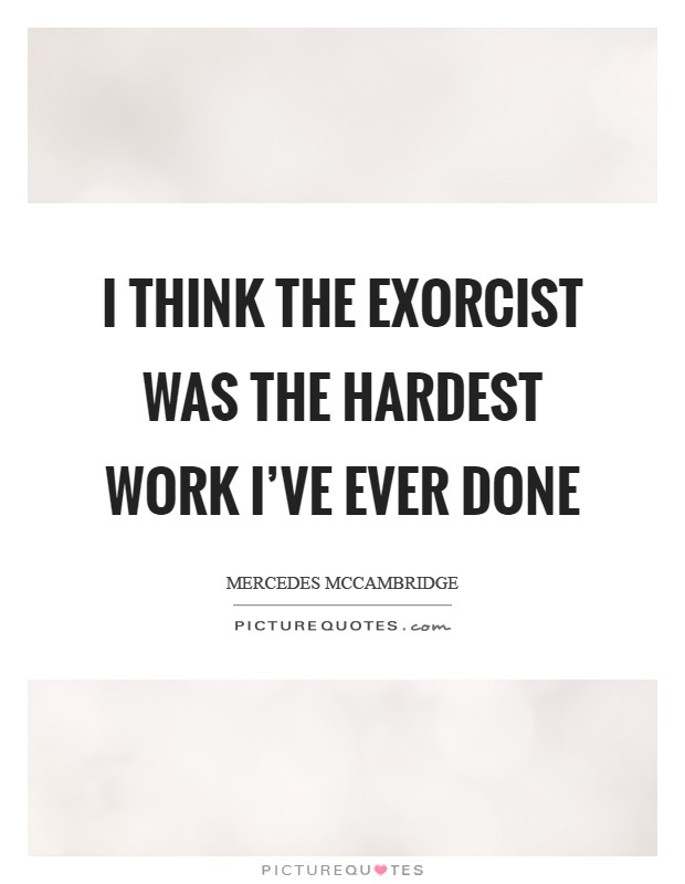 I think The Exorcist was the hardest work I've ever done Picture Quote #1