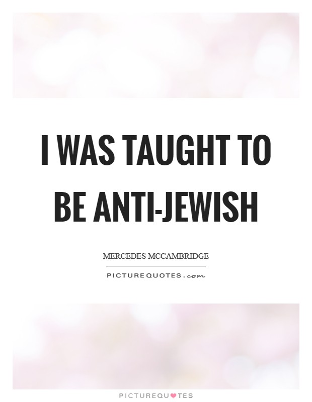 I was taught to be anti-Jewish Picture Quote #1