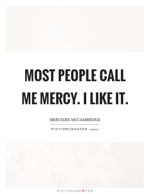 Most people call me Mercy. I like it Picture Quote #1