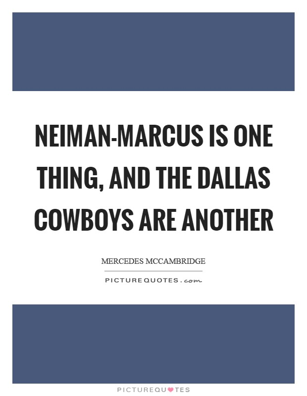 Neiman-Marcus is one thing, and the Dallas Cowboys are another Picture Quote #1
