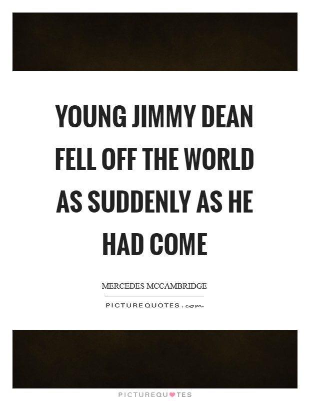 Young Jimmy Dean fell off the world as suddenly as he had come Picture Quote #1