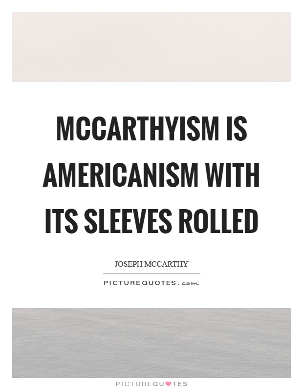 McCarthyism is Americanism with its sleeves rolled Picture Quote #1