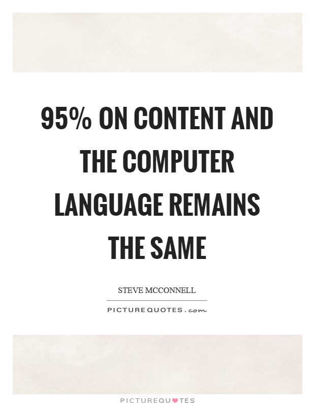 95% on content and the computer language remains the same Picture Quote #1