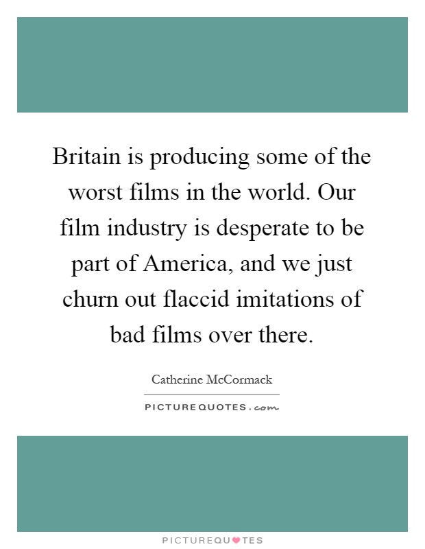 Britain is producing some of the worst films in the world