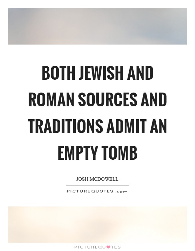 Both Jewish and Roman sources and traditions admit an empty tomb Picture Quote #1