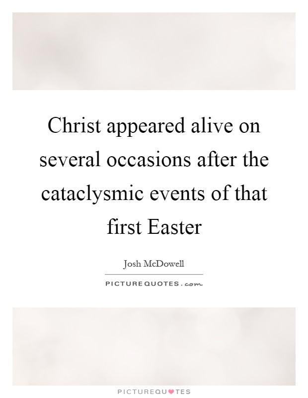 Christ appeared alive on several occasions after the cataclysmic events of that first Easter Picture Quote #1