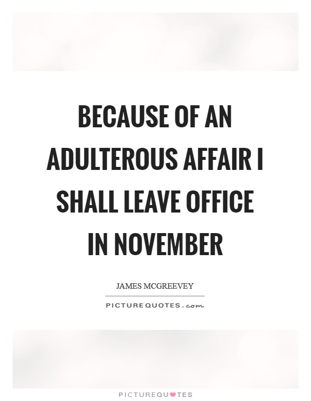 Because of an adulterous affair I shall leave office in November Picture Quote #1